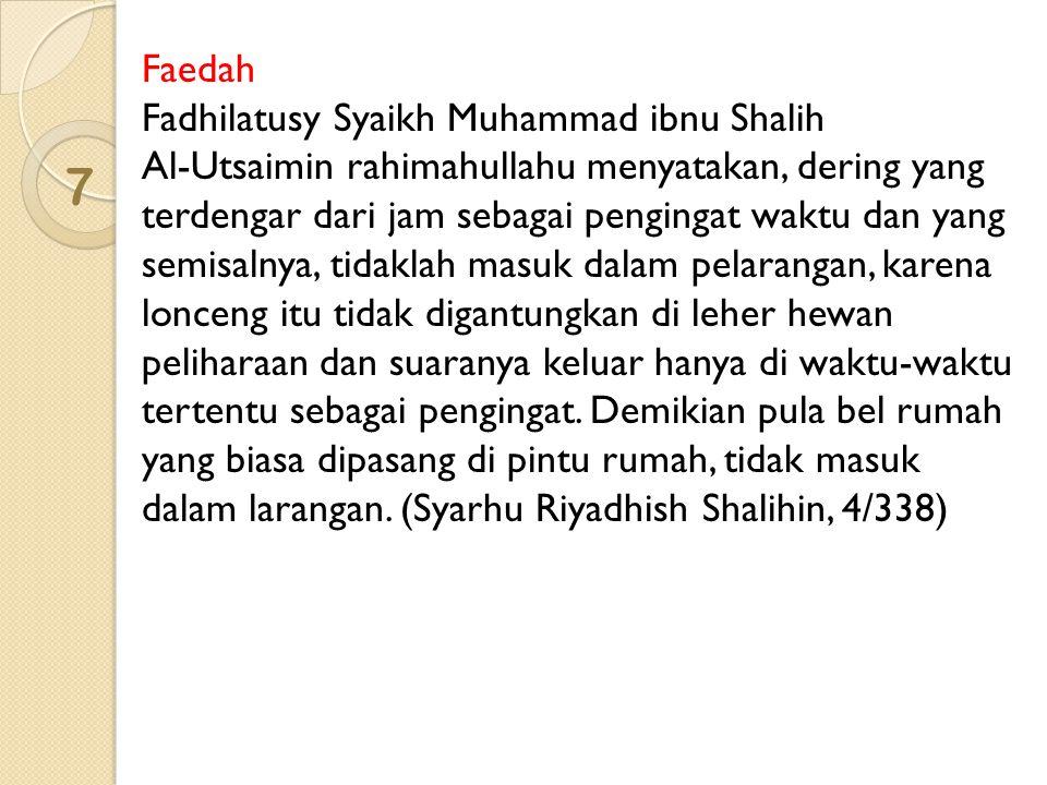 7 Faedah Fadhilatusy Syaikh Muhammad ibnu Shalih Al-Utsaimin rahimahullahu menyatakan, dering yang terdengar dari jam sebagai pengingat waktu dan yang