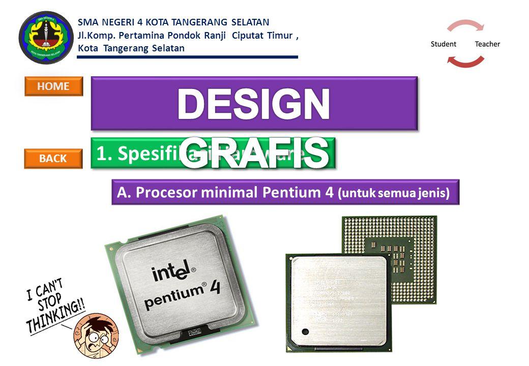1. Spesifikasi Hardware A. Procesor minimal Pentium 4 (untuk semua jenis) BACK HOME SMA NEGERI 4 KOTA TANGERANG SELATAN Jl.Komp. Pertamina Pondok Ranj