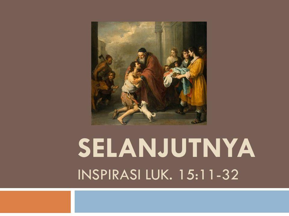 SELANJUTNYA INSPIRASI LUK. 15:11-32