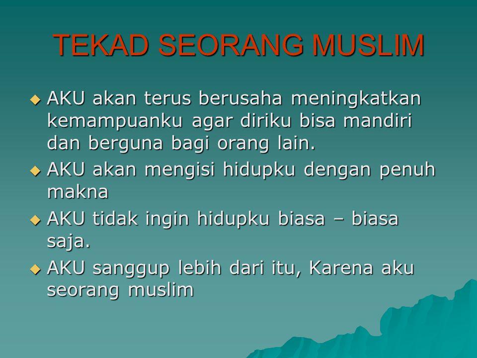 TEKAD SEORANG MUSLIM  AKU PANTANG menjadi beban bagi orang lain.