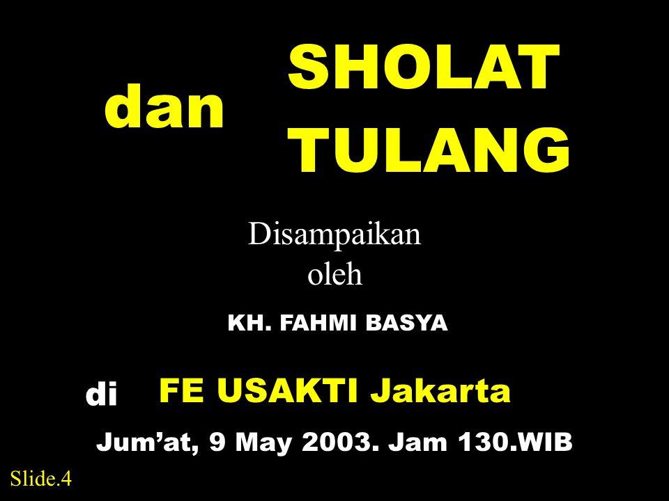 SHOLAT dan TULANG Disampaikan oleh KH.FAHMI BASYA di FE USAKTI Jakarta Jum'at, 9 May 2003.