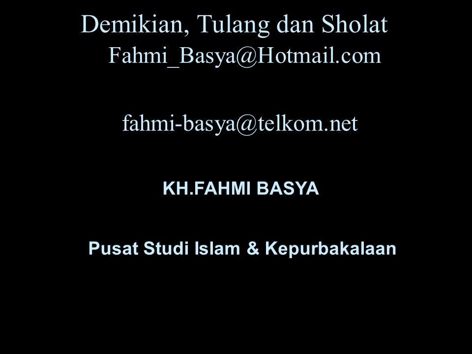 Demikian, Tulang dan Sholat Fahmi_Basya@Hotmail.com fahmi-basya@telkom.net KH.FAHMI BASYA Pusat Studi Islam & Kepurbakalaan