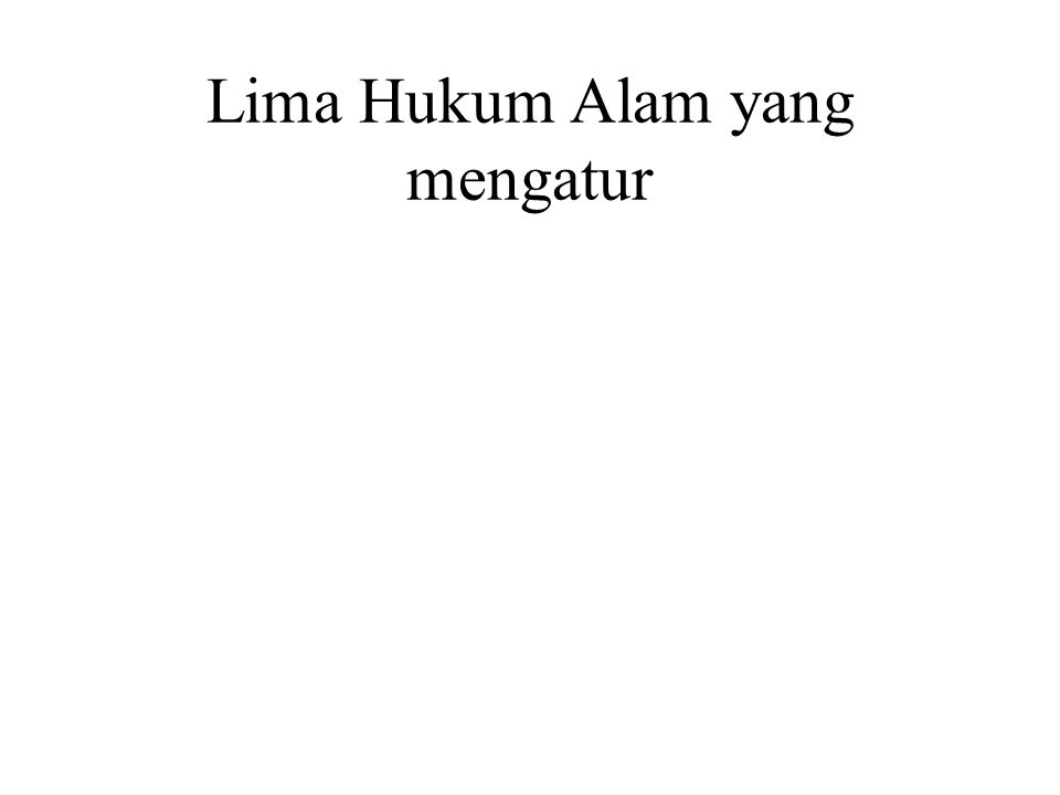 Lima Hukum Alam yang mengatur Kamma does not determine everything. There are Five Laws of Nature which govern existence : •Physical inorganic laws •Ph
