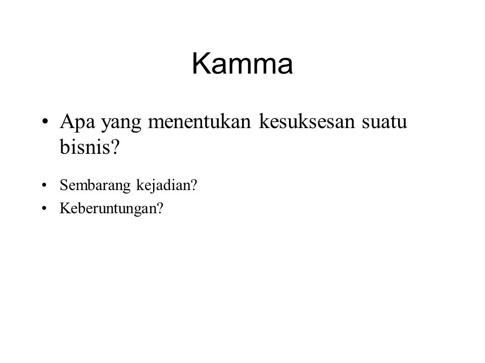 Kamma Bisnis yang sukses •Dalam contoh ini, Kamma = Sukses.