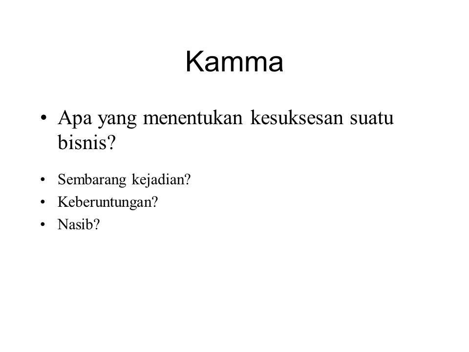 Kamma Kamma dari kehidupan ke kehidupan •Kamma terbawa dari kehidupan ke kehidupan dan akibatnya akan matang ketika kondisinya tepat.