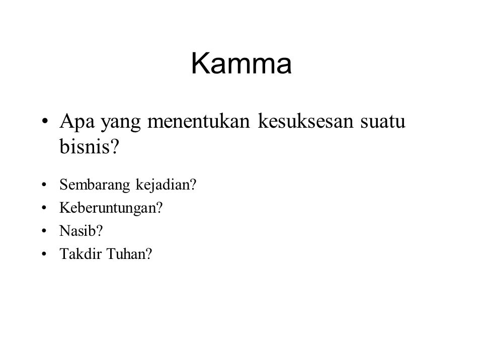 Kamma Menciptakan kamma positif •Do good, avoid evil, cultivate our minds.