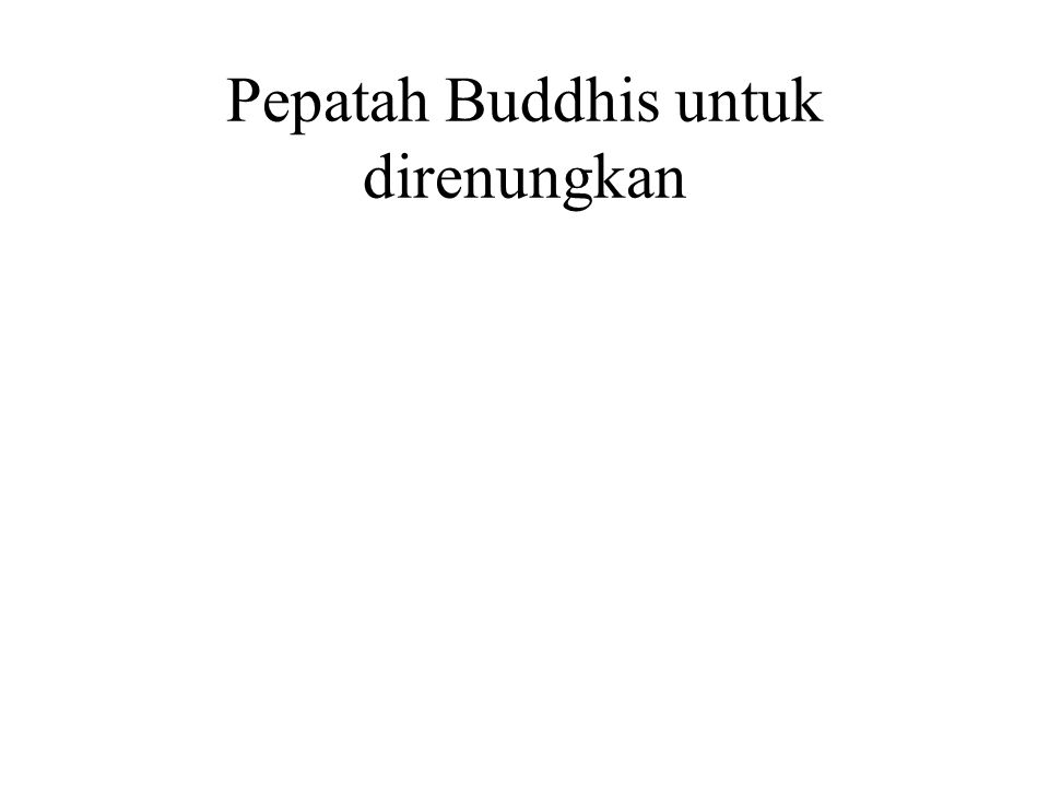 Pepatah Buddhis untuk direnungkan If you want to know what kind of life you led in your past life, look at your present life.