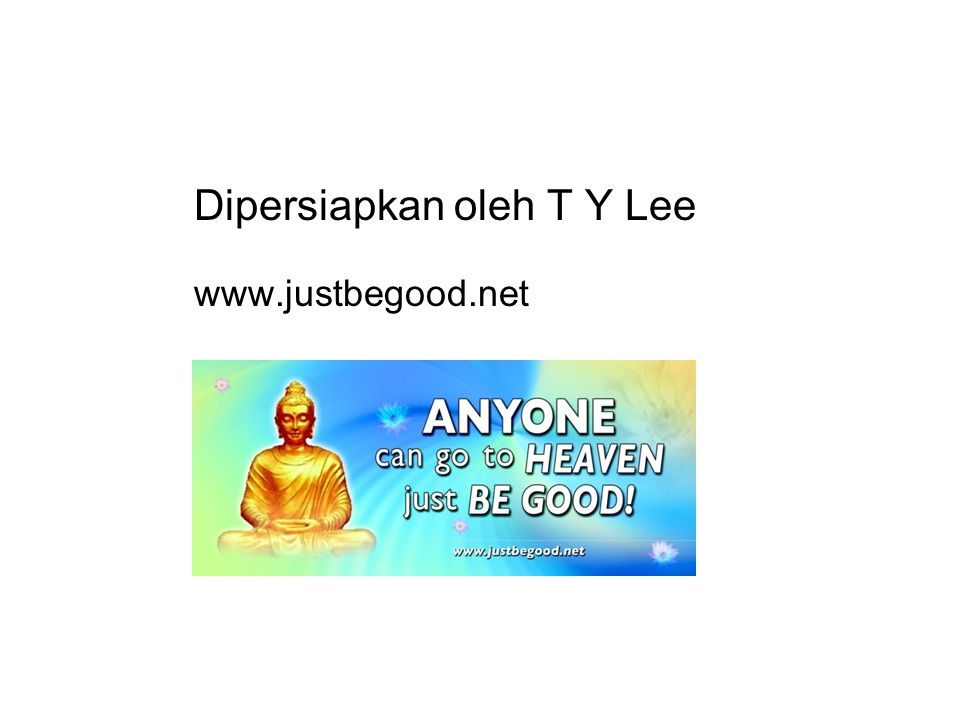 Dipersiapkan oleh T Y Lee www.justbegood.net