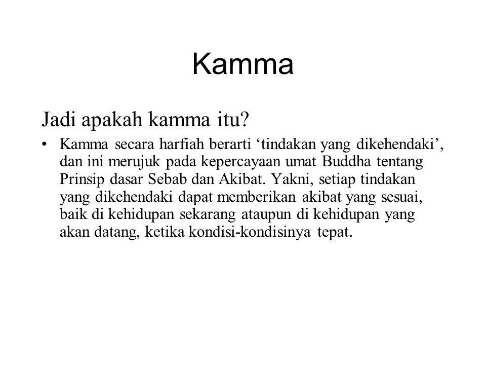 Kamma Jadi apakah kamma itu? •Kamma secara harfiah berarti 'tindakan yang dikehendaki', dan ini merujuk pada kepercayaan umat Buddha tentang Prinsip d