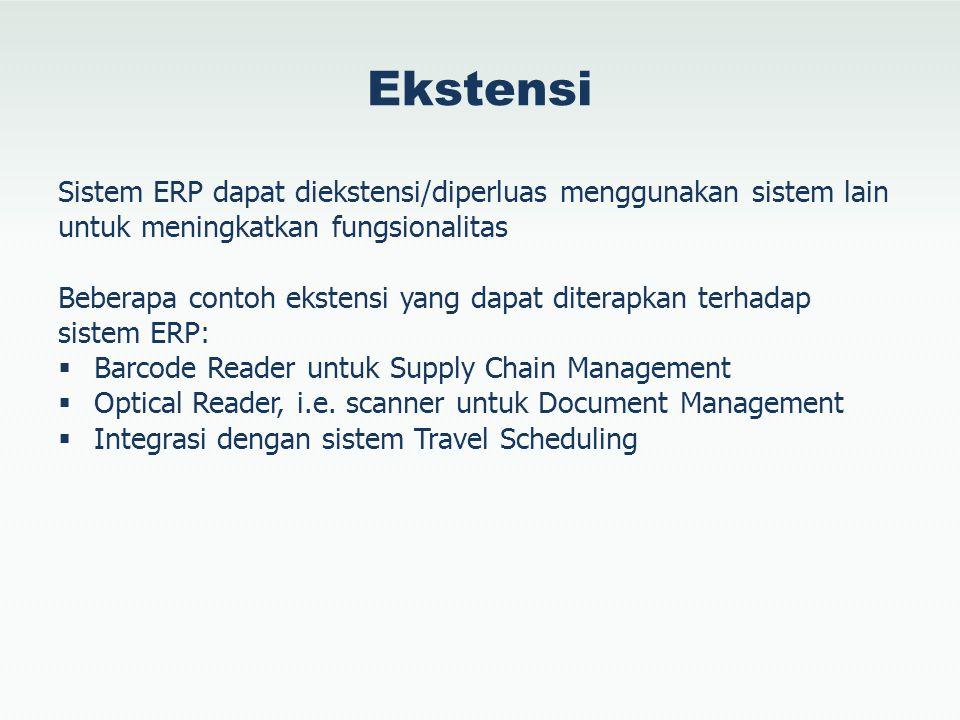 Ekstensi Sistem ERP dapat diekstensi/diperluas menggunakan sistem lain untuk meningkatkan fungsionalitas Beberapa contoh ekstensi yang dapat diterapka