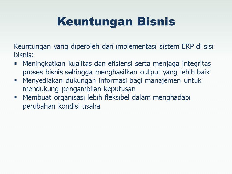 Keuntungan Bisnis Keuntungan yang diperoleh dari implementasi sistem ERP di sisi bisnis:  Meningkatkan kualitas dan efisiensi serta menjaga integrita