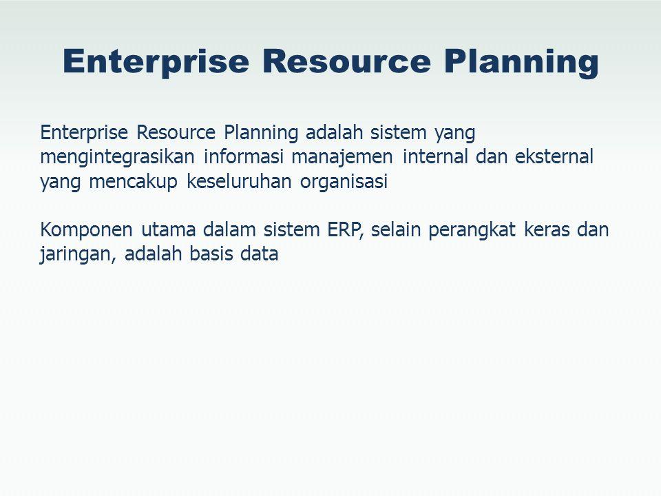 Enterprise Resource Planning Enterprise Resource Planning adalah sistem yang mengintegrasikan informasi manajemen internal dan eksternal yang mencakup