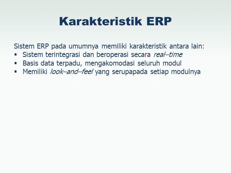 Karakteristik ERP Sistem ERP pada umumnya memiliki karakteristik antara lain:  Sistem terintegrasi dan beroperasi secara real–time  Basis data terpa