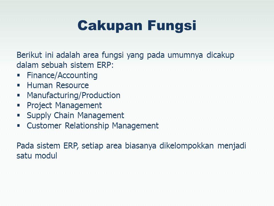 Cakupan Fungsi Berikut ini adalah area fungsi yang pada umumnya dicakup dalam sebuah sistem ERP:  Finance/Accounting  Human Resource  Manufacturing