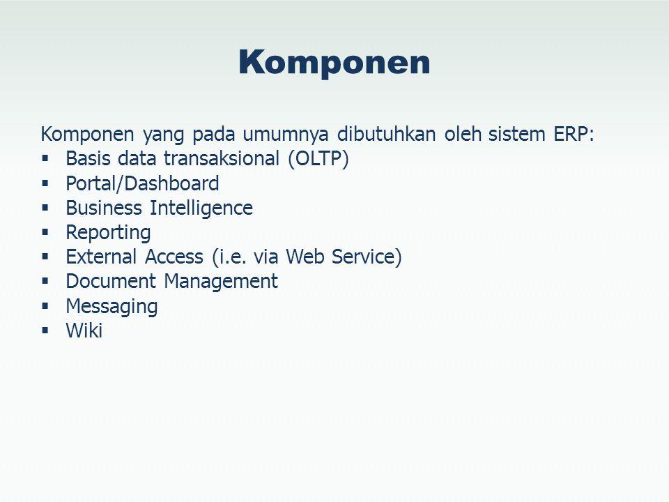 Komponen Komponen yang pada umumnya dibutuhkan oleh sistem ERP:  Basis data transaksional (OLTP)  Portal/Dashboard  Business Intelligence  Reporti