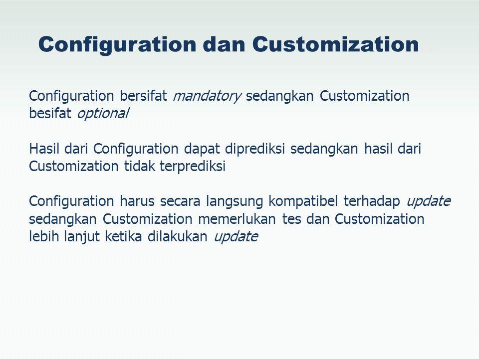 Configuration dan Customization… Configuration bersifat mandatory sedangkan Customization besifat optional Hasil dari Configuration dapat diprediksi s
