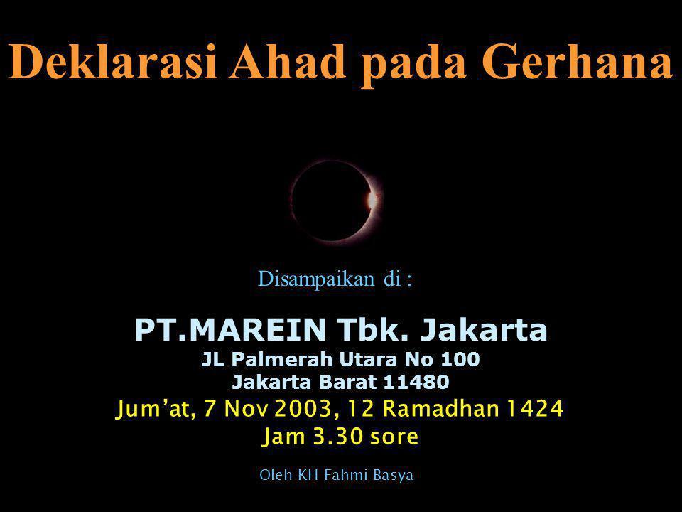 Deklarasi Ahad pada Gerhana PT.MAREIN Tbk. Jakarta JL Palmerah Utara No 100 Jakarta Barat 11480 Jum'at, 7 Nov 2003, 12 Ramadhan 1424 Jam 3.30 sore Dis