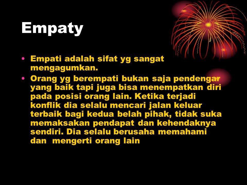 Empaty •Empati adalah sifat yg sangat mengagumkan. •Orang yg berempati bukan saja pendengar yang baik tapi juga bisa menempatkan diri pada posisi oran
