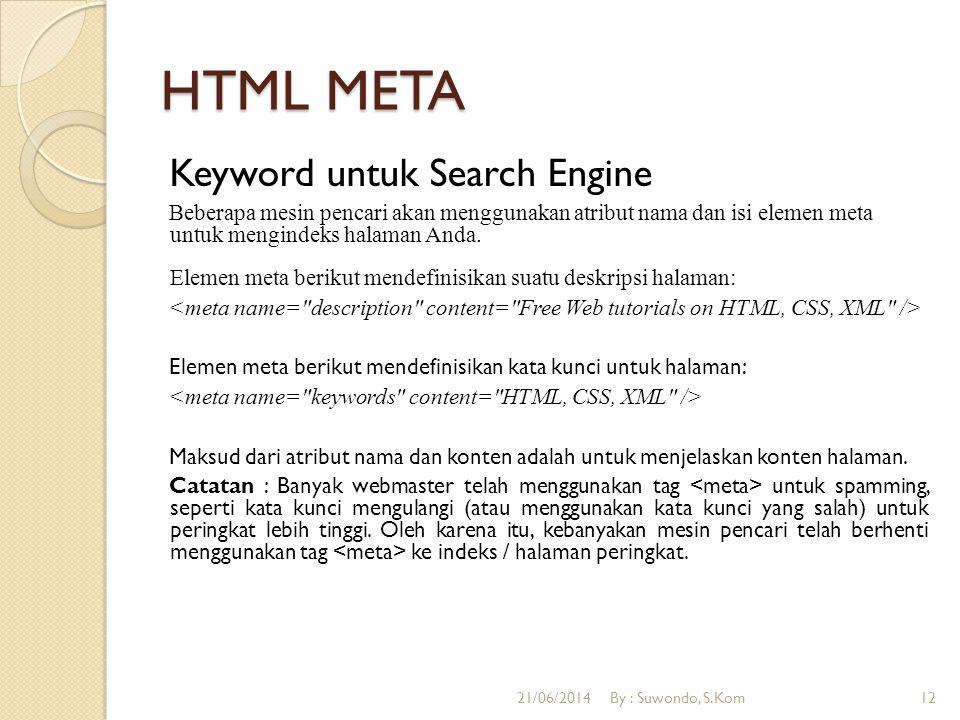 HTML META Keyword untuk Search Engine Beberapa mesin pencari akan menggunakan atribut nama dan isi elemen meta untuk mengindeks halaman Anda.