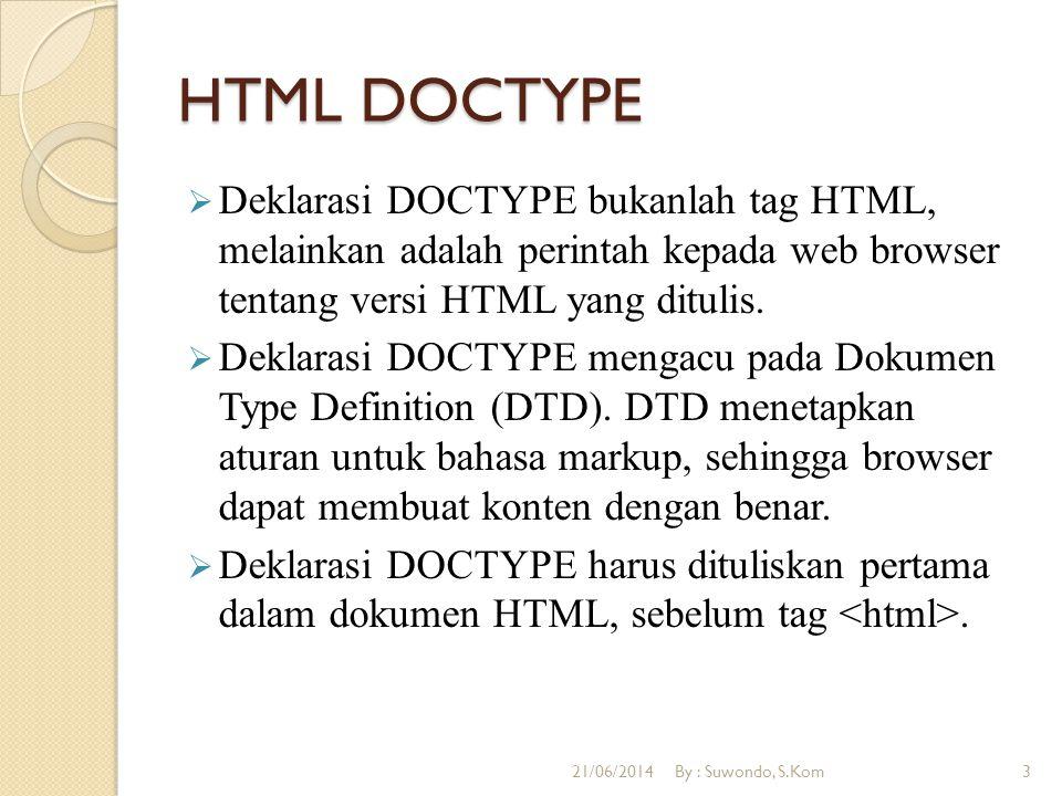 HTML DOCTYPE  Deklarasi DOCTYPE bukanlah tag HTML, melainkan adalah perintah kepada web browser tentang versi HTML yang ditulis.