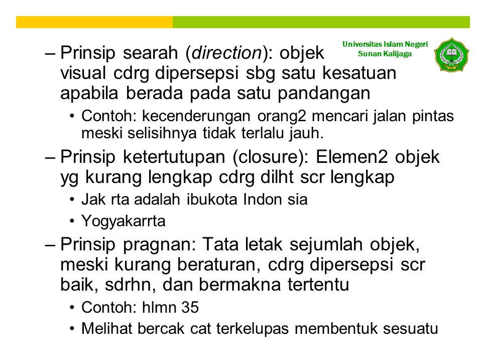 Universitas Islam Negeri Sunan Kalijaga –Prinsip searah (direction): objek visual cdrg dipersepsi sbg satu kesatuan apabila berada pada satu pandangan