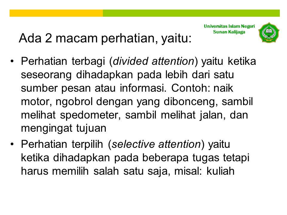 Universitas Islam Negeri Sunan Kalijaga Ada 2 macam perhatian, yaitu: •Perhatian terbagi (divided attention) yaitu ketika seseorang dihadapkan pada le