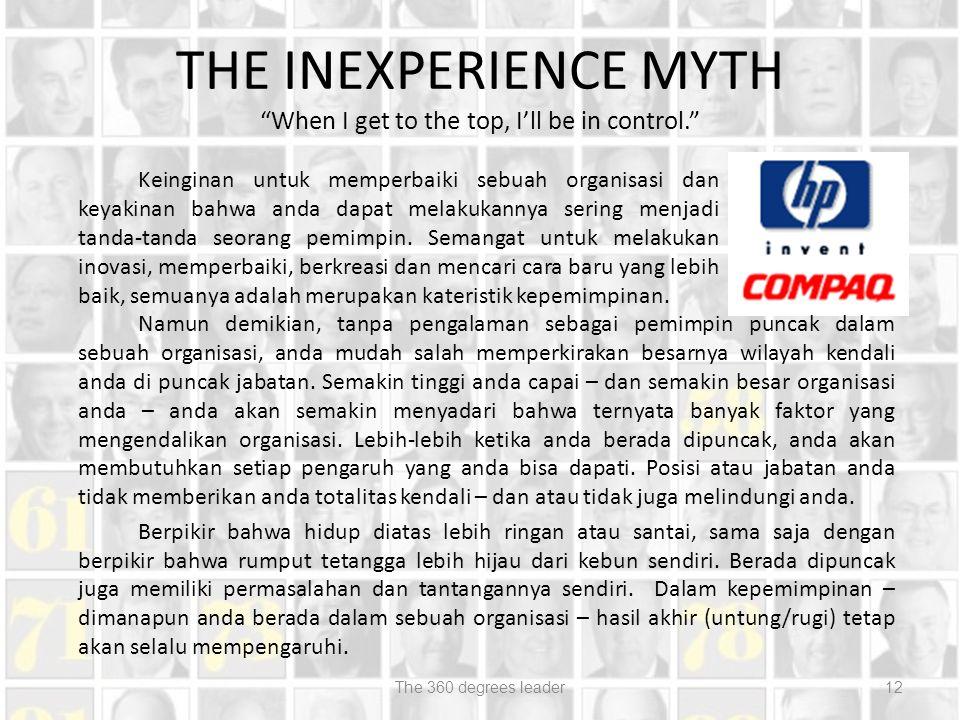 THE INEXPERIENCE MYTH When I get to the top, I'll be in control. Keinginan untuk memperbaiki sebuah organisasi dan keyakinan bahwa anda dapat melakukannya sering menjadi tanda-tanda seorang pemimpin.