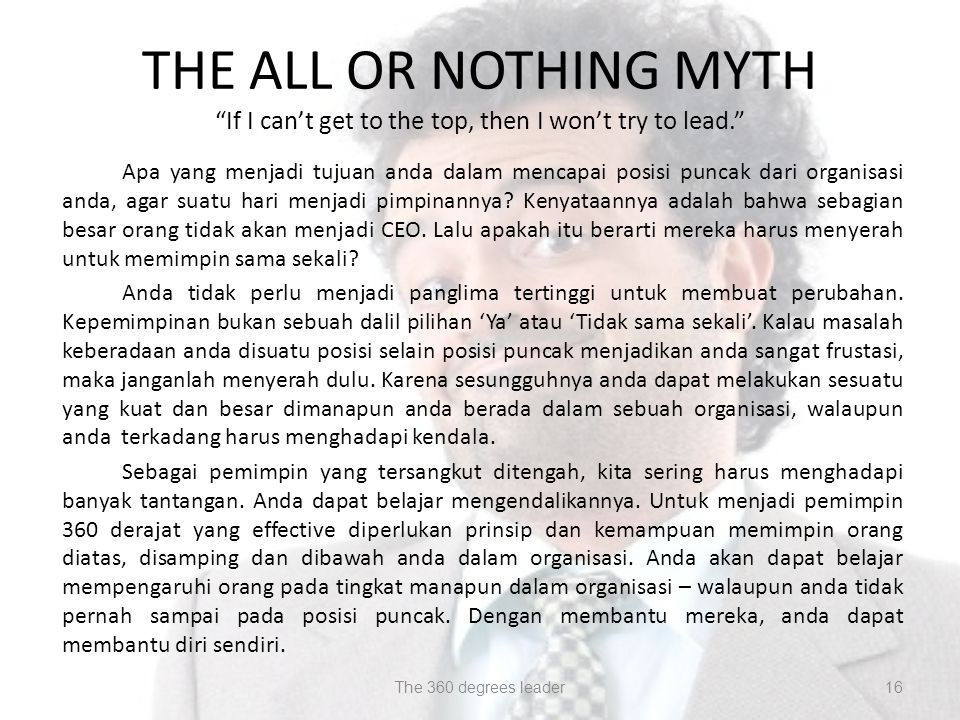 "THE ALL OR NOTHING MYTH ""If I can't get to the top, then I won't try to lead."" Apa yang menjadi tujuan anda dalam mencapai posisi puncak dari organisa"