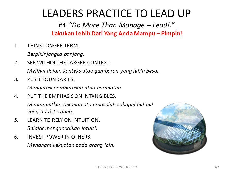 "The 360 degrees leader43 LEADERS PRACTICE TO LEAD UP #4. ""Do More Than Manage – Lead!."" Lakukan Lebih Dari Yang Anda Mampu – Pimpin! 1.THINK LONGER TE"