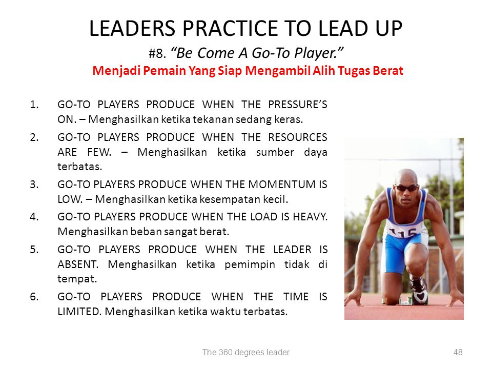 "The 360 degrees leader48 LEADERS PRACTICE TO LEAD UP #8. ""Be Come A Go-To Player."" Menjadi Pemain Yang Siap Mengambil Alih Tugas Berat 1.GO-TO PLAYERS"