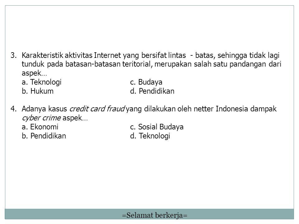 3.Karakteristik aktivitas Internet yang bersifat lintas - batas, sehingga tidak lagi tunduk pada batasan-batasan teritorial, merupakan salah satu pandangan dari aspek… a.