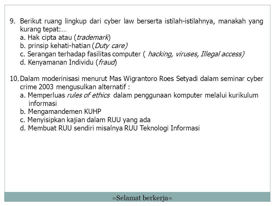 9.Berikut ruang lingkup dari cyber law berserta istilah-istilahnya, manakah yang kurang tepat:… a.