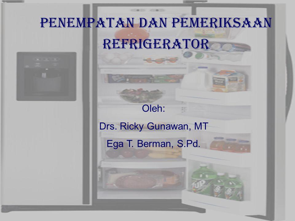 29/10/2006Ricky G & Ega T. Berman1 Penempatan DAN PEMERIKSAAN Refrigerator Oleh: Drs. Ricky Gunawan, MT Ega T. Berman, S.Pd.