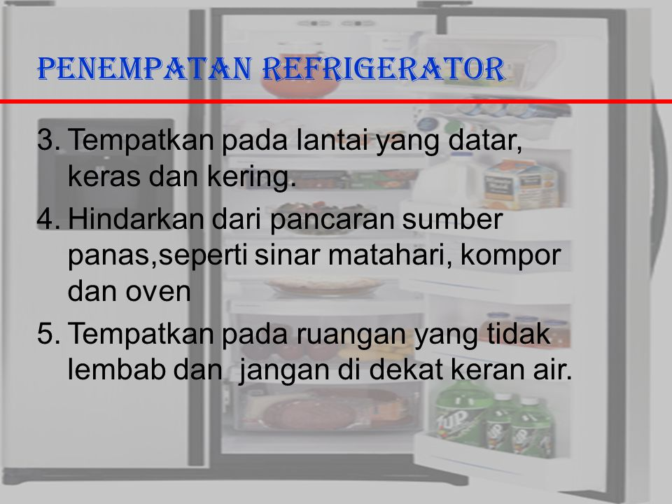 29/10/2006Ricky G & Ega T. Berman3 Penempatan Refrigerator 3.Tempatkan pada lantai yang datar, keras dan kering. 4.Hindarkan dari pancaran sumber pana