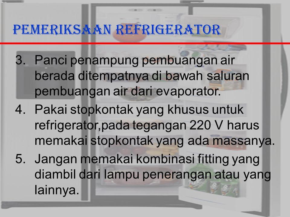 29/10/2006Ricky G & Ega T. Berman5 Pemeriksaan Refrigerator 3.Panci penampung pembuangan air berada ditempatnya di bawah saluran pembuangan air dari e