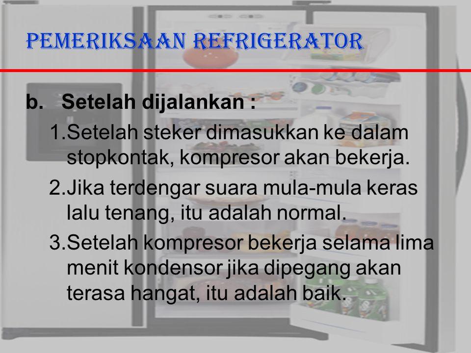 29/10/2006Ricky G & Ega T. Berman6 Pemeriksaan Refrigerator b. Setelah dijalankan : 1.Setelah steker dimasukkan ke dalam stopkontak, kompresor akan be