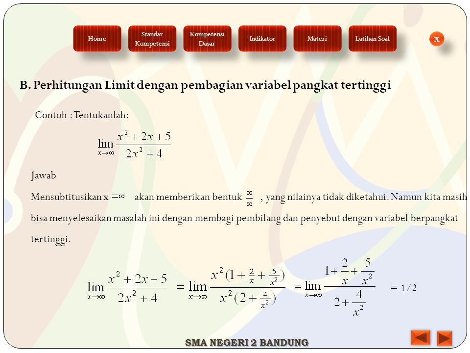 B. Perhitungan Limit dengan pembagian variabel pangkat tertinggi Contoh : Tentukanlah: Jawab Mensubtitusikan x = akan memberikan bentuk, yang nilainya