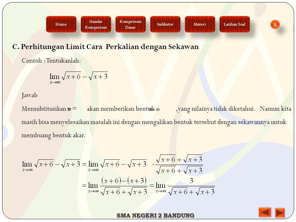 C. Perhitungan Limit Cara Perkalian dengan Sekawan Contoh : Tentukanlah: Jawab Mensubtitusikan x = akan memberikan bentuk,yang nilainya tidak diketahu