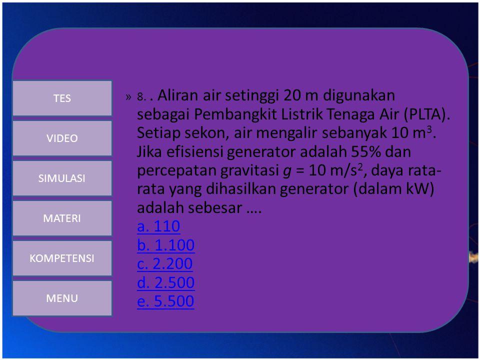 » 8.. Aliran air setinggi 20 m digunakan sebagai Pembangkit Listrik Tenaga Air (PLTA). Setiap sekon, air mengalir sebanyak 10 m 3. Jika efisiensi gene