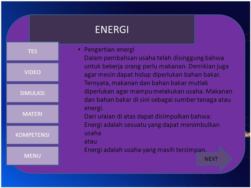 • Pengertian energi Dalam pembahsan usaha telah disinggung bahwa untuk bekerja orang perlu makanan. Demikian juga agar mesin dapat hidup diperlukan ba