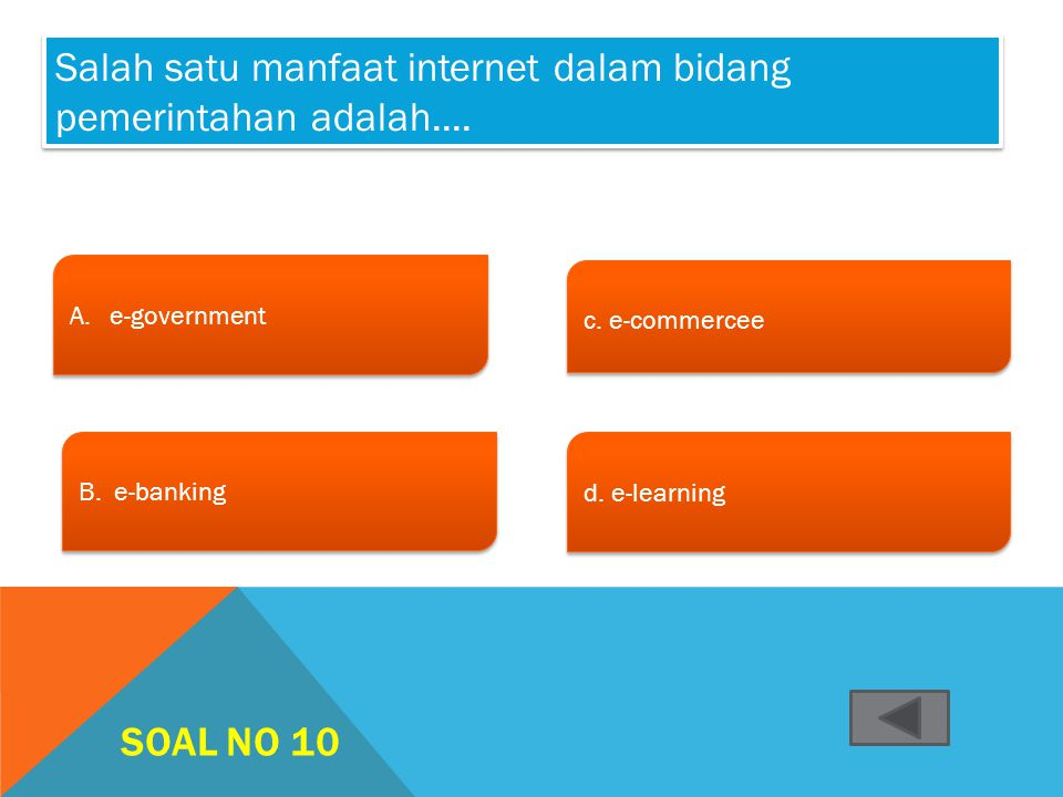 SOAL NO 9 A.e-governmente-government A.e-governmente-government B. e-banking c. e-commercee c. e-commercee d. e-learning d. e-learning Salah satu manf