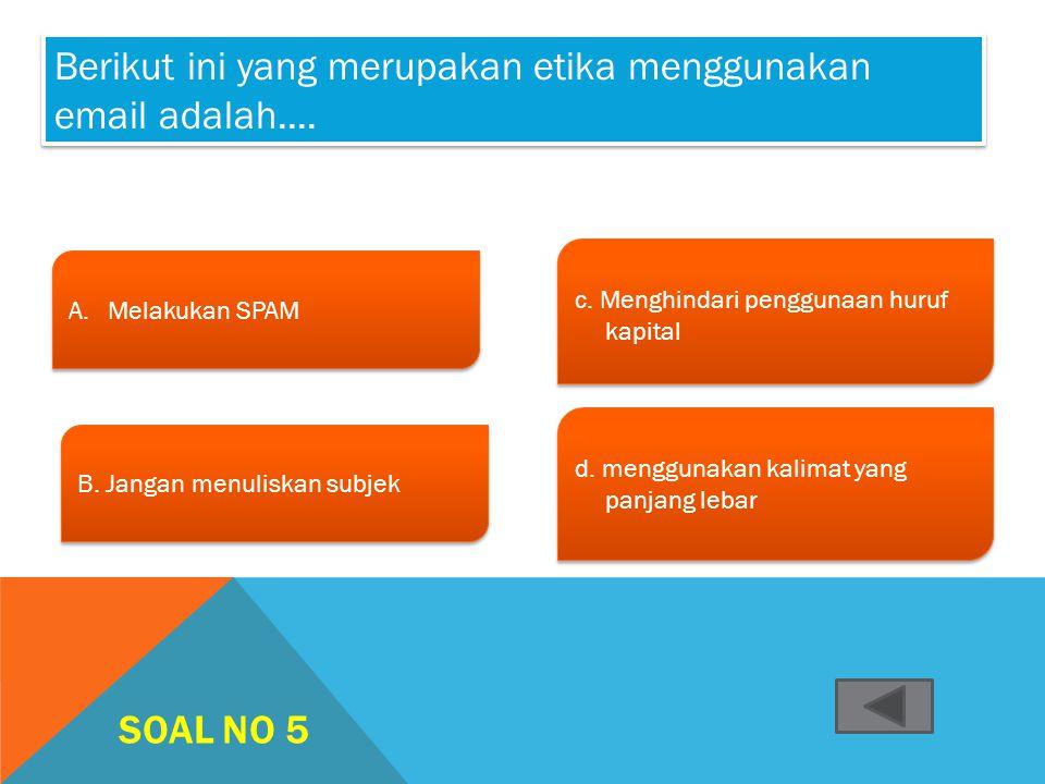 SOAL NO 4 A. www A. www B. chatting B. chatting C. email C. email D. newsgroup D. newsgroup Aplikasi internet yang digunakan untuk mengirimkan surat d