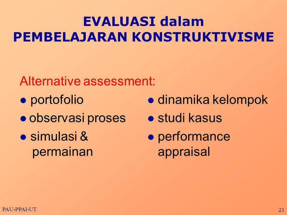PAU-PPAI-UT 21 Alternative assessment:  portofolio  dinamika kelompok  observasi proses  studi kasus  simulasi &  performance permainan appraisa