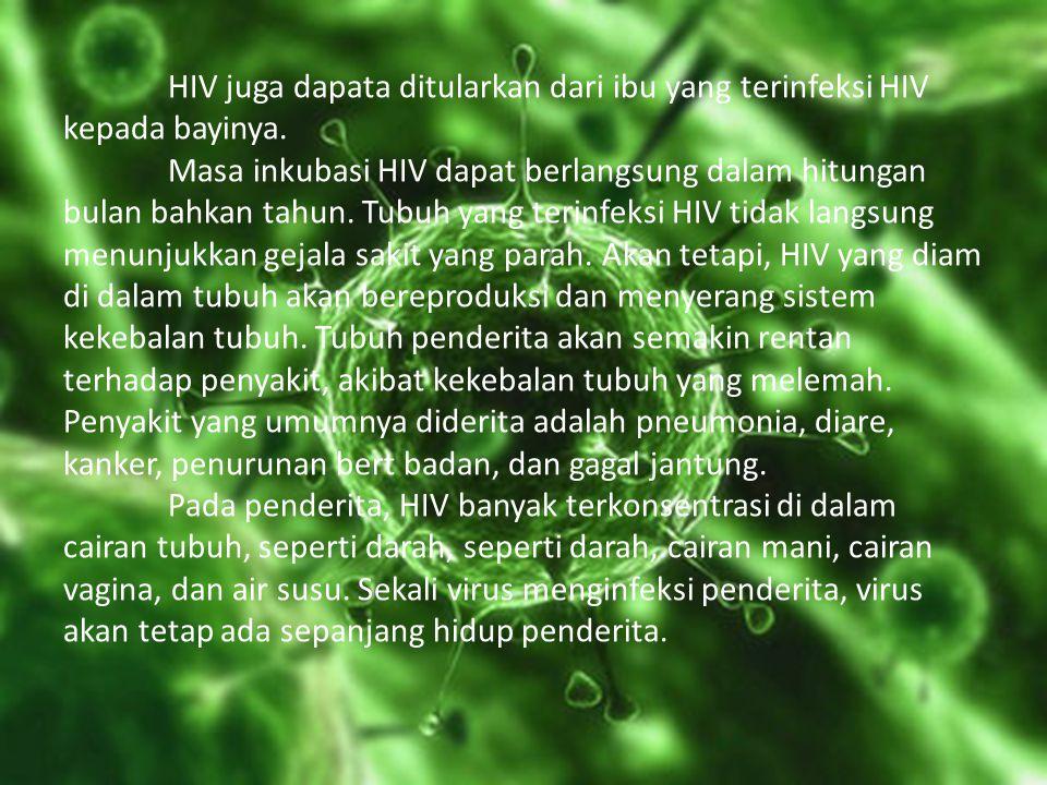 HIV juga dapata ditularkan dari ibu yang terinfeksi HIV kepada bayinya.