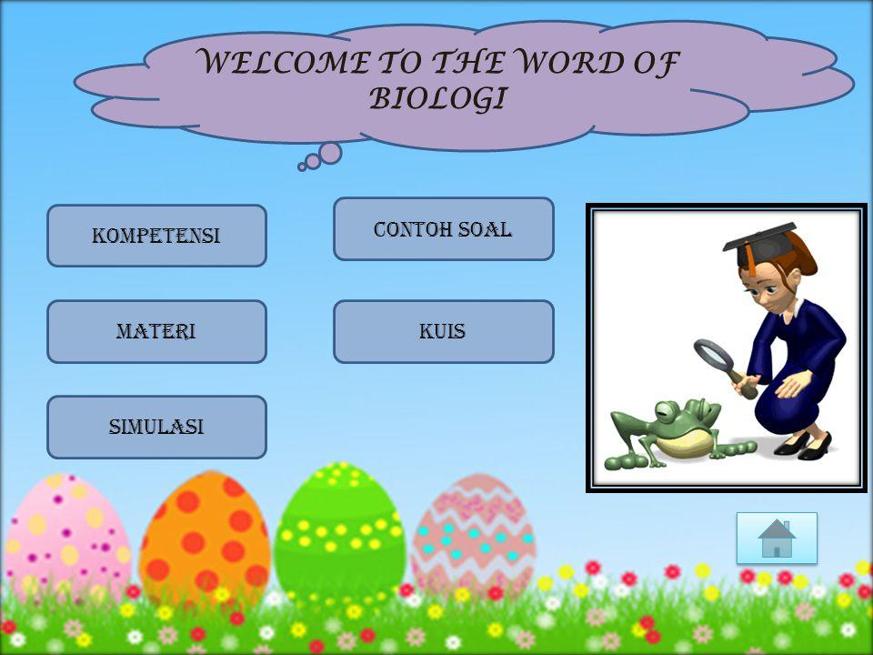 KOMPETENSI kuisMATERI simulasi Contoh soal WELCOME TO THE WORD OF BIOLOGI