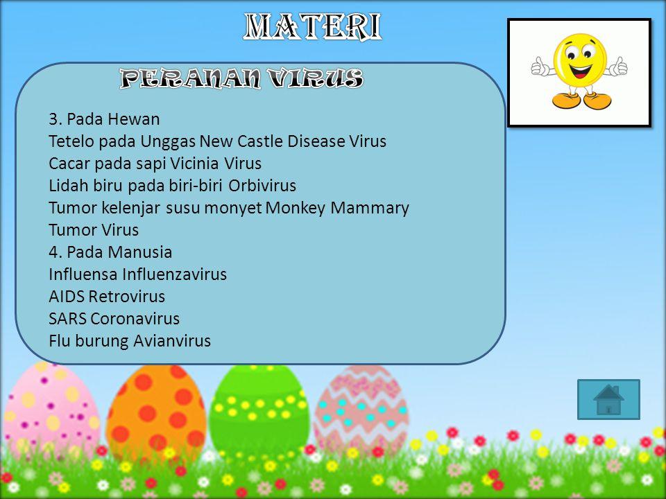 . a.Virus yang menguntungkan, berfungsi untuk: 1. Membuat antitoksin 2. Melemahkan bakteri 3. Memproduksi vaksin 4. Menyerang patogen b.b. Virus yang