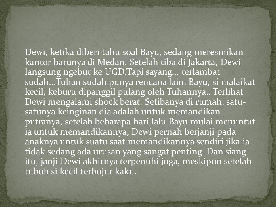 Dewi, ketika diberi tahu soal Bayu, sedang meresmikan kantor barunya di Medan.