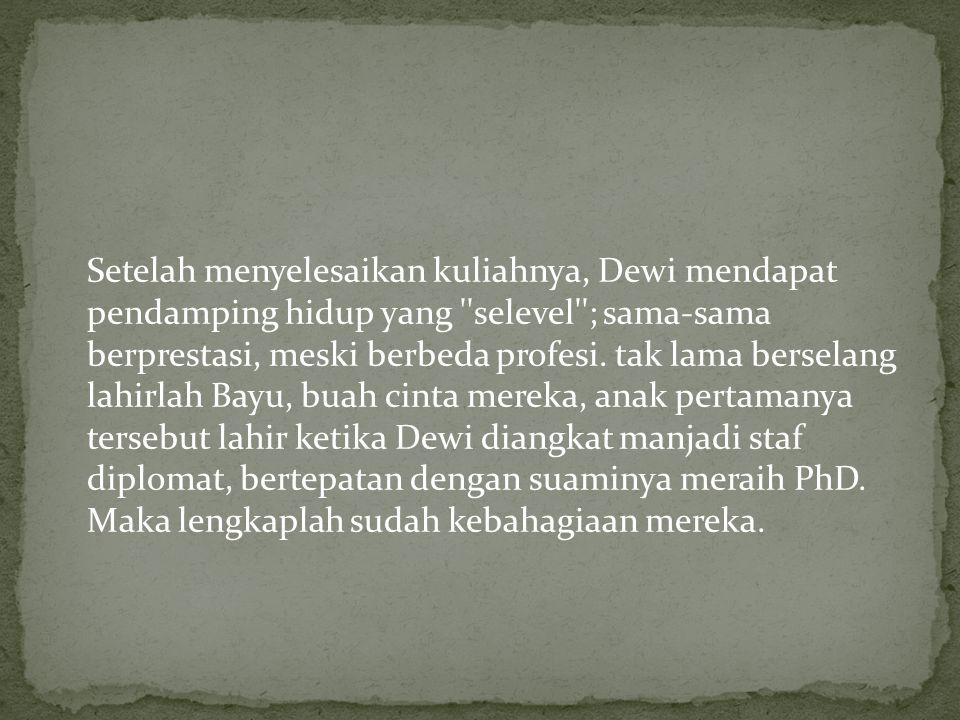 Setelah menyelesaikan kuliahnya, Dewi mendapat pendamping hidup yang selevel ; sama-sama berprestasi, meski berbeda profesi.