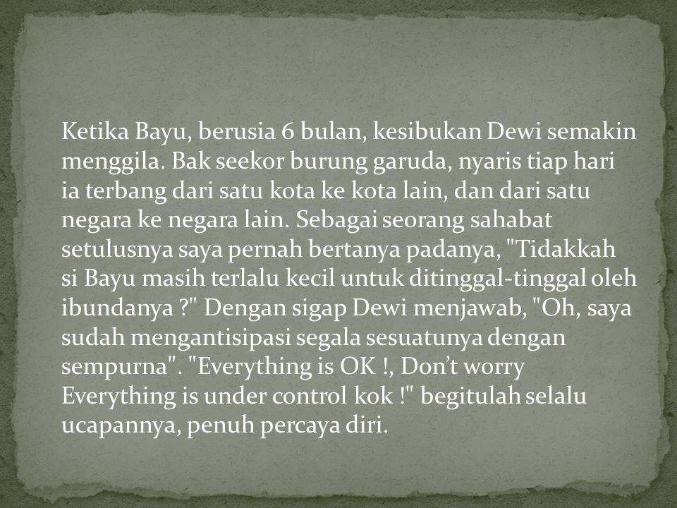 Ketika Bayu, berusia 6 bulan, kesibukan Dewi semakin menggila.
