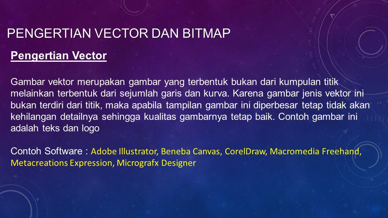 PENGERTIAN VECTOR DAN BITMAP Pengertian Vector Gambar vektor merupakan gambar yang terbentuk bukan dari kumpulan titik melainkan terbentuk dari sejuml